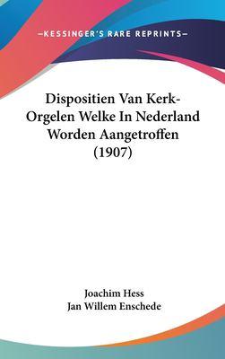 Dispositien Van Kerk-Orgelen Welke in Nederland Worden Aangetroffen (1907) 9781162369532