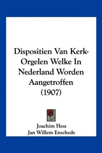 Dispositien Van Kerk-Orgelen Welke in Nederland Worden Aangetroffen (1907) 9781160081351