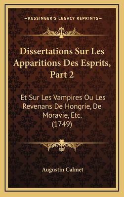Dissertations Sur Les Apparitions Des Esprits, Part 2: Et Sur Les Vampires Ou Les Revenans de Hongrie, de Moravie, Etc. (1749) 9781167095108