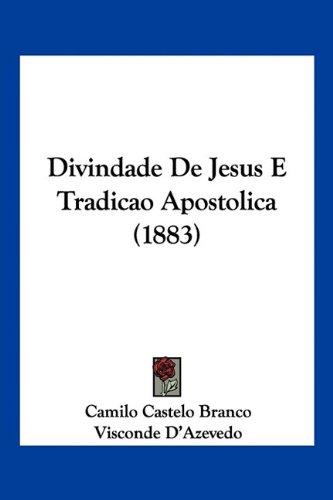Divindade de Jesus E Tradicao Apostolica (1883) 9781160082167
