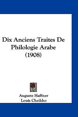 Dix Anciens Traites de Philologie Arabe (1908) 9781161252521