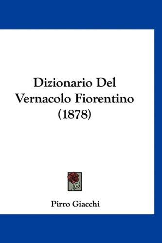 Dizionario del Vernacolo Fiorentino (1878) 9781160477437