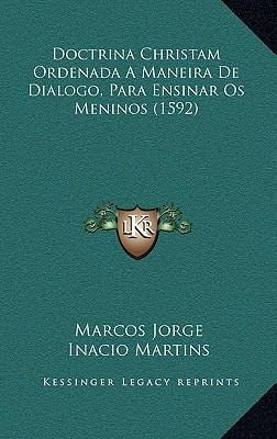Doctrina Christam Ordenada a Maneira de Dialogo, Para Ensinar OS Meninos (1592) 9781166173968
