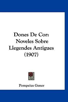 Dones de Cor: Noveles Sobre Llegendes Antigues (1907) 9781160931434