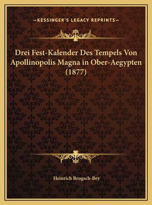 Drei Fest-Kalender Des Tempels Von Apollinopolis Magna in Ober-Aegypten (1877) 9781169669895