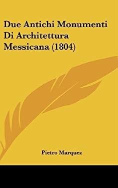 Due Antichi Monumenti Di Architettura Messicana (1804) 9781162322735