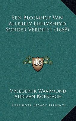 Een Bloemhof Van Allerley Lieflykheyd Sonder Verdriet (1668) 9781166268589