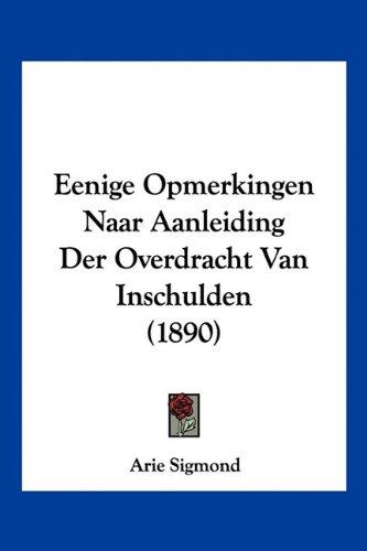 Eenige Opmerkingen Naar Aanleiding Der Overdracht Van Inschulden (1890) 9781160084734