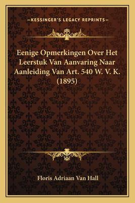 Eenige Opmerkingen Over Het Leerstuk Van Aanvaring Naar Aanleiding Van Art. 540 W. V. K. (1895) 9781167407543