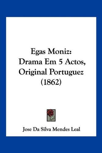 Egas Moniz: Drama Em 5 Actos, Original Portuguez (1862) 9781160084994