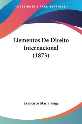 Elementos de Direito Internacional (1873) 9781161156720