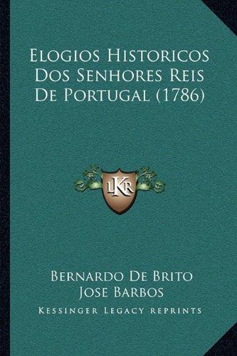 Elogios Historicos DOS Senhores Reis de Portugal (1786) 9781166223977