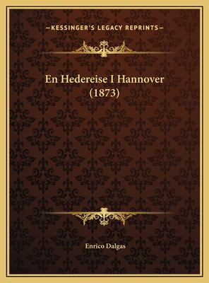 En Hedereise I Hannover (1873) En Hedereise I Hannover (1873) 9781169526785