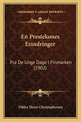 En Prestekones Erindringer: Fra de Unge Dage I Finmarken (1902) 9781168037350