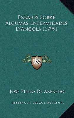 Ensaios Sobre Algumas Enfermidades D'Angola (1799) 9781166447366