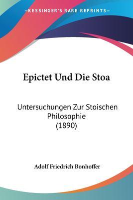 Epictet Und Die Stoa: Untersuchungen Zur Stoischen Philosophie (1890) 9781160731676