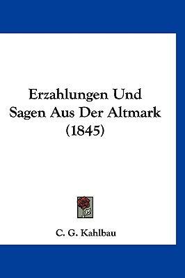 Erzahlungen Und Sagen Aus Der Altmark (1845) 9781161250671