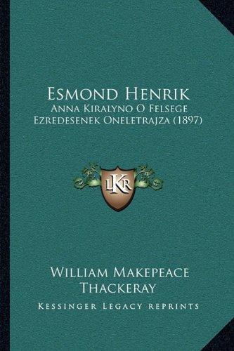 Esmond Henrik: Anna Kiralyno O Felsege Ezredesenek Oneletrajza (1897) 9781165458684