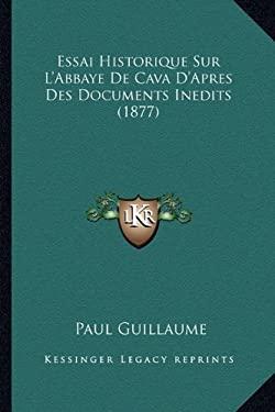 Essai Historique Sur L'Abbaye de Cava D'Apres Des Documents Inedits (1877) - Guillaume, Paul