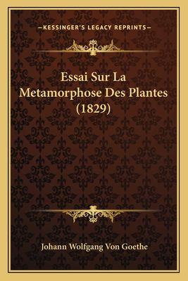 Essai Sur La Metamorphose Des Plantes (1829) 9781166707286