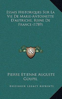Essais Historiques Sur La Vie de Marie-Antoinette D'Autriche, Reine de France (1789) 9781169009042