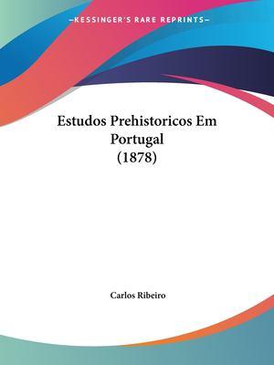 Estudos Prehistoricos Em Portugal (1878) 9781160090780