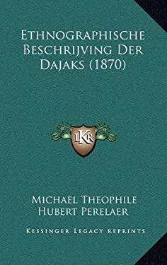 Ethnographische Beschrijving Der Dajaks (1870) 9781168568960