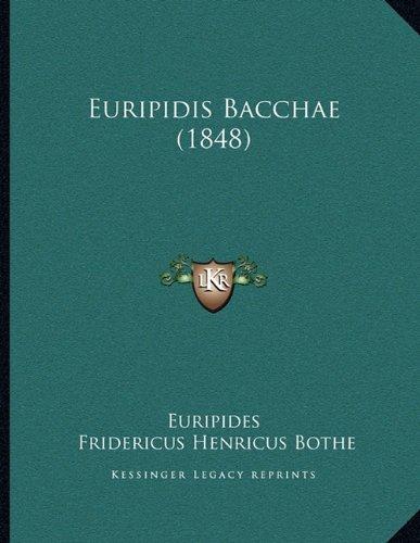 Euripidis Bacchae (1848) 9781166010676