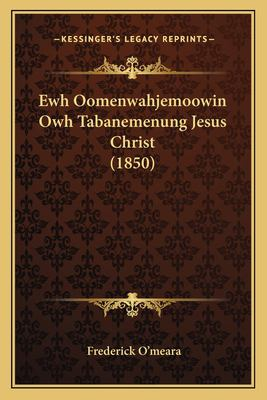 Ewh Oomenwahjemoowin Owh Tabanemenung Jesus Christ (1850) 9781166187743