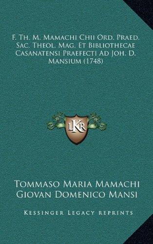 F. Th. M. Mamachi Chii Ord. Praed. Sac. Theol. Mag. Et Bibliothecae Casanatensi Praefecti Ad Joh. D. Mansium (1748) 9781166251482