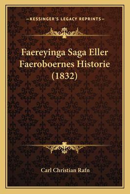 Faereyinga Saga Eller Faeroboernes Historie (1832) 9781167619236