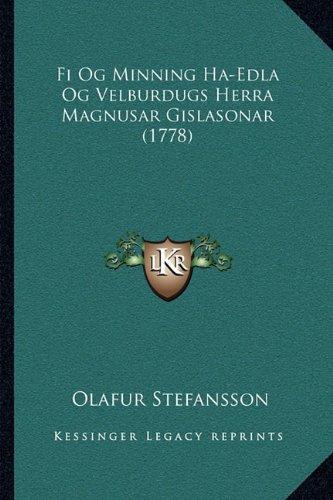 Fi Og Minning Ha-Edla Og Velburdugs Herra Magnusar Gislasonar (1778) 9781165887767