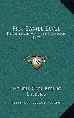 Fra Gamle Dage: Tidsbilleder Fra Livet I Danmark (1899) 9781166081324