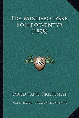 Fra Mindebo Jyske Folkeoeventyr (1898) Fra Mindebo Jyske Folkeoeventyr (1898) 9781166078850