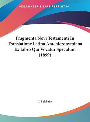 Fragmenta Novi Testamenti in Translatione Latina Antehieronymiana Ex Libro Qui Vocatur Speculum (1899) 9781162322810