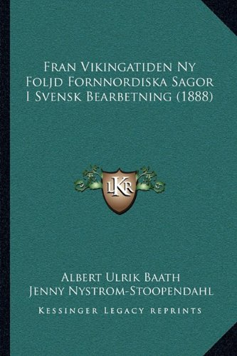 Fran Vikingatiden NY Foljd Fornnordiska Sagor I Svensk Bearbetning (1888) 9781165421367