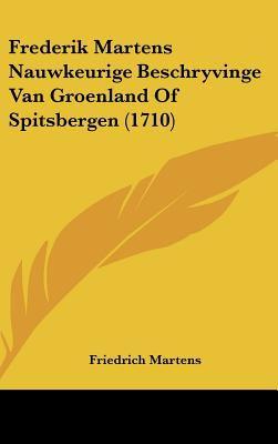 Frederik Martens Nauwkeurige Beschryvinge Van Groenland of Spitsbergen (1710) 9781162030562