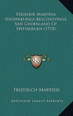 Frederik Martens Nauwkeurige Beschryvinge Van Groenland of Spitsbergen (1710) 9781169116184