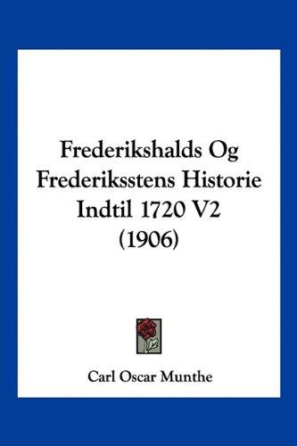 Frederikshalds Og Frederiksstens Historie Indtil 1720 V2 (1906) 9781160449199