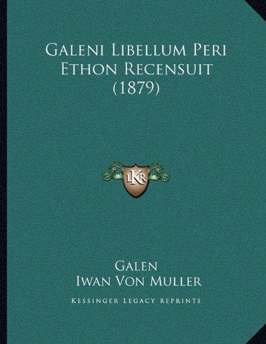Galeni Libellum Peri Ethon Recensuit (1879) 9781165402953