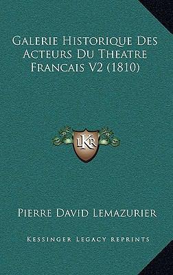 Galerie Historique Des Acteurs Du Theatre Francais V2 (1810) 9781167931086