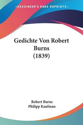 Gedichte Von Robert Burns (1839) 9781161177459