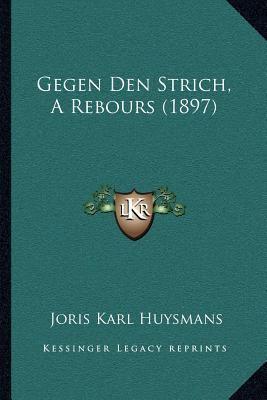Gegen Den Strich, a Rebours (1897) 9781168435934