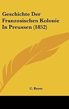 Geschichte Der Franzosischen Kolonie in Preussen (1852) 9781161278637