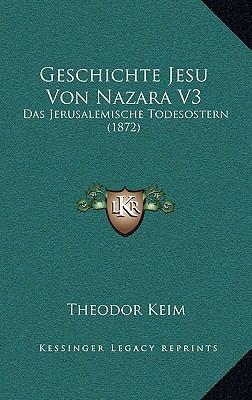 Geschichte Jesu Von Nazara V3: Das Jerusalemische Todesostern (1872) 9781168279699