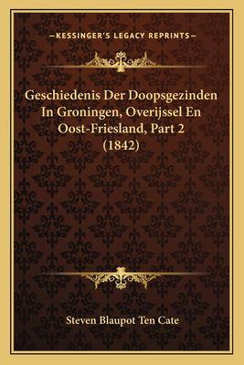 Geschiedenis Der Doopsgezinden in Groningen, Overijssel En Oost-Friesland, Part 2 (1842) 9781168419002