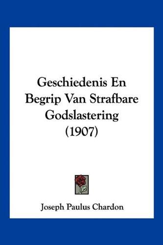 Geschiedenis En Begrip Van Strafbare Godslastering (1907) 9781160097710