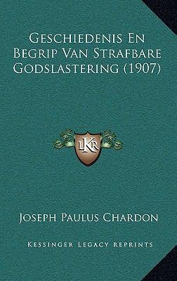 Geschiedenis En Begrip Van Strafbare Godslastering (1907) 9781169119741