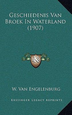 Geschiedenis Van Broek in Waterland (1907) 9781167853012