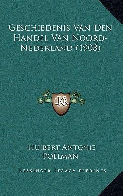 Geschiedenis Van Den Handel Van Noord-Nederland (1908) 9781167799167
